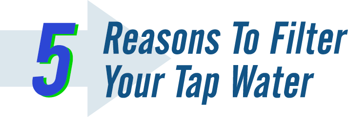 Top 5 reasons to filter your tap water